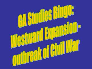 GA Studies Bingo: Westward Expansion - outbreak of Civil War