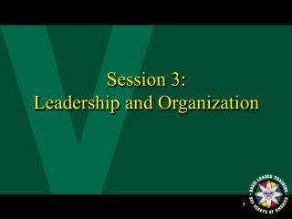 Session 3:  Leadership and Organization