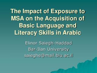 The Impact of Exposure to MSA on the Acquisition of Basic Language and Literacy Skills in Arabic