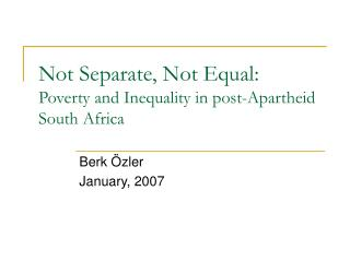 Not Separate, Not Equal: Poverty and Inequality in post-Apartheid South Africa
