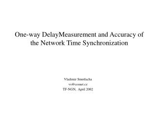 One-way DelayMeasurement and Accuracy of the Network Time Synchronization