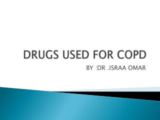 DRUGS USED FOR COPD