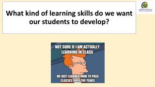 What kind of learning skills do we want our students to develop?
