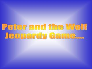Peter and the Wolf Jeopardy Game....