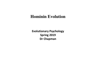 Hominin Evolution Evolutionary Psychology Spring 2019 Dr Chapman
