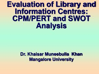 Evaluation of Library and Information Centres: CPM/PERT and SWOT Analysis