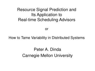 Resource Signal Prediction and Its Application to  Real-time Scheduling Advisors or How to Tame Variability in Distribut