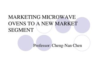 MARKETING MICROWAVE OVENS TO A NEW MARKET SEGMENT