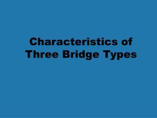 Characteristics of Three Bridge Types