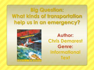 Big Question: What kinds of transportation help us in an emergency?