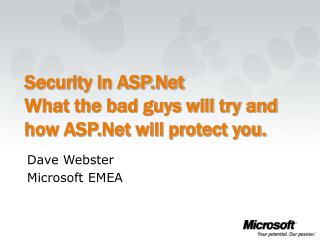 Security in ASP.Net What the bad guys will try and how ASP.Net will protect you.