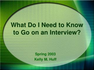 What Do I Need to Know to Go on an Interview?