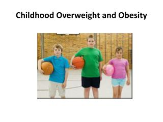Childhood Overweight and Obesity