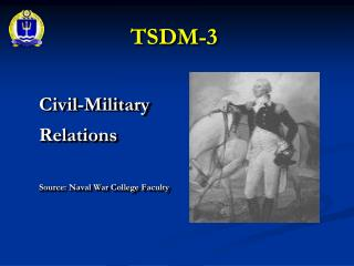 Civil-Military Relations Source: Naval War College Faculty