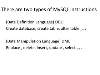 There are two types of MySQL instructions