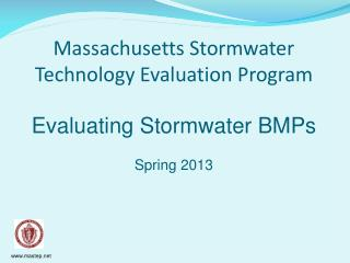 Massachusetts Stormwater Technology Evaluation Program Evaluating Stormwater BMPs Spring 2013