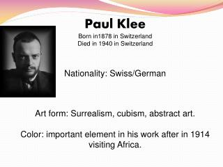 Paul Klee Born in1878 in Switzerland Died in 1940 in Switzerland Nationality: Swiss/German