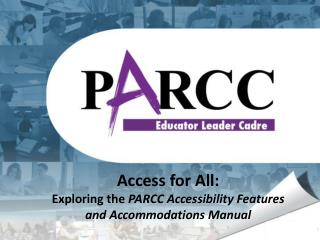 Access for All: Exploring the  PARCC Accessibility Features and Accommodations Manual
