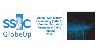 "Annual Anti-Money Laundering (""AML"") / Counter Terrorism Financing (""CTF"") Training 2012"