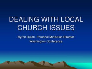 DEALING WITH LOCAL CHURCH ISSUES