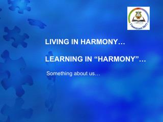 "LIVING IN HARMONY… LEARNING IN ""HARMONY""…"