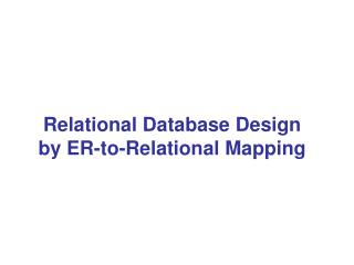 Relational Database Design  by ER-to-Relational Mapping