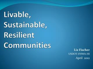 Livable, Sustainable, Resilient Communities