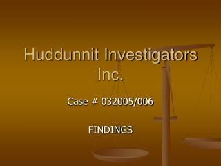 Huddunnit Investigators Inc.