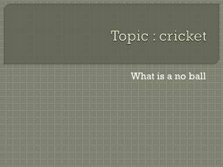 Topic : cricket