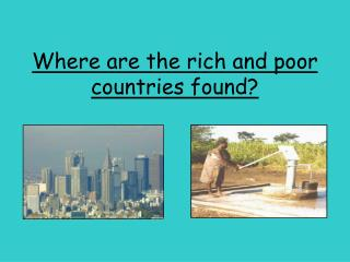 Where are the rich and poor countries found?
