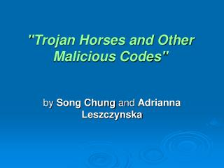 """Trojan Horses and Other Malicious Codes"""