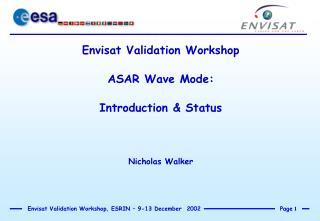 Envisat Validation Workshop ASAR Wave Mode: Introduction & Status Nicholas Walker