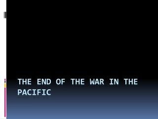 The End of the War in the Pacific