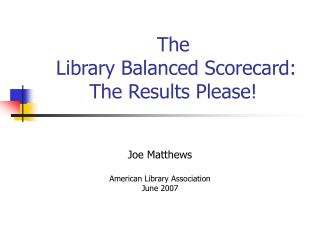 The   Library Balanced Scorecard: The Results Please!
