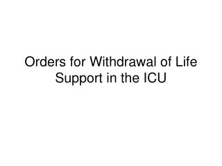 Orders for Withdrawal of Life Support in the ICU