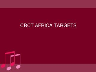 CRCT AFRICA TARGETS