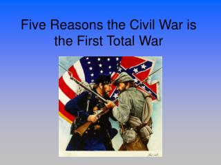 Five Reasons the Civil War is the First Total War