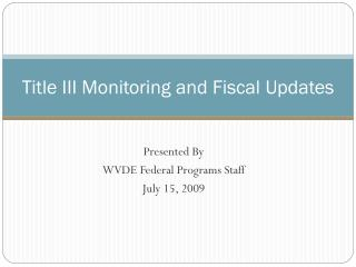 Title III Monitoring and Fiscal Updates