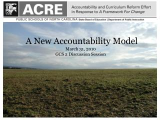 A New Accountability Model March 31, 2010 GCS 2 Discussion Session