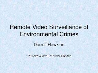 Remote Video Surveillance of Environmental Crimes