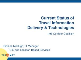 Current Status of Travel Information Delivery & Technologies I-95 Corridor Coalition