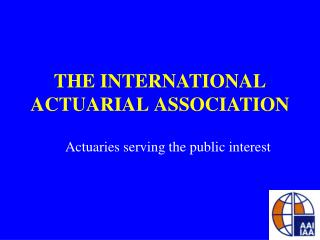 THE INTERNATIONAL ACTUARIAL ASSOCIATION