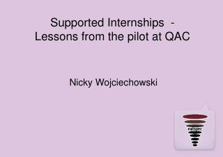 Supported Internships  - Lessons from the pilot at QAC