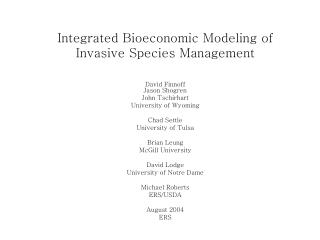 Integrated Bioeconomic Modeling of Invasive Species Management
