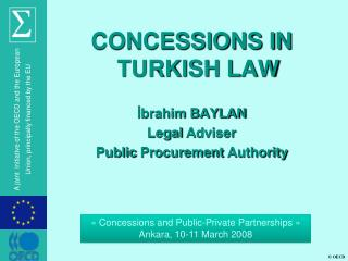 CONCESSIONS IN TURKISH LAW ?brahim BAYLAN Legal  Adviser Public Procurement Authority
