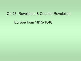 Ch 23: Revolution & Counter Revolution