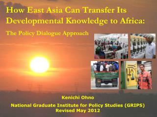 How East Asia Can Transfer Its Developmental Knowledge to Africa: The Policy Dialogue Approach