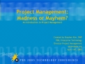 Project Management:   Madness or Mayhem An Introduction to Project Management