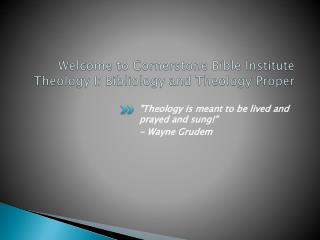 Welcome to Cornerstone Bible Institute Theology I:  Bibliology  and Theology Proper
