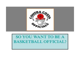SO YOU WANT TO BE A BASKETBALL OFFICIAL?
